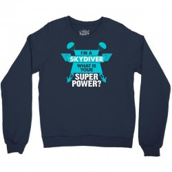 I am a Skydiver What is your Superpower? Crewneck Sweatshirt | Artistshot