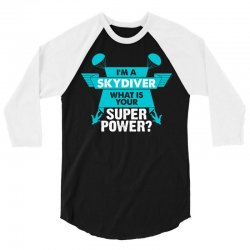 I am a Skydiver What is your Superpower? 3/4 Sleeve Shirt | Artistshot