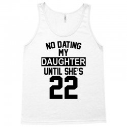 no dating  my daughter until she's 22 Tank Top | Artistshot