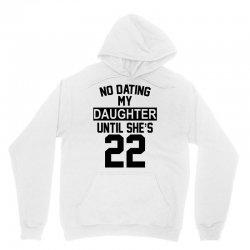 no dating  my daughter until she's 22 Unisex Hoodie | Artistshot