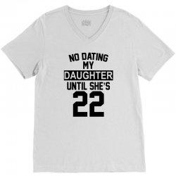 no dating  my daughter until she's 22 V-Neck Tee | Artistshot