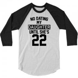 no dating  my daughter until she's 22 3/4 Sleeve Shirt | Artistshot