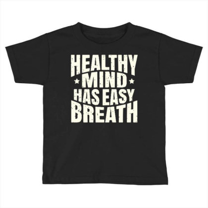 Healthy Mind Has Easy Breath Toddler T-shirt Designed By Ndaart
