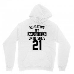no dating  my daughter until she's 21 Unisex Hoodie | Artistshot