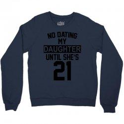 no dating  my daughter until she's 21 Crewneck Sweatshirt | Artistshot