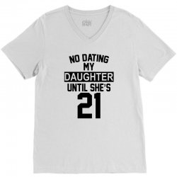 no dating  my daughter until she's 21 V-Neck Tee | Artistshot