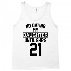 no dating  my daughter until she's 21 Tank Top | Artistshot