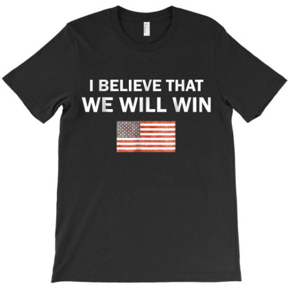 I Believe That We Will Win T-shirt Designed By Kakashop