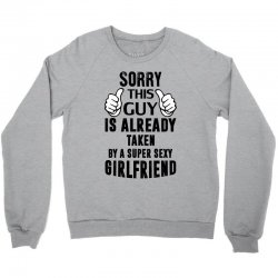 Sorry This Guy Is Already Taken By A Super Sexy Girlfriend Crewneck Sweatshirt | Artistshot