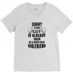 Sorry This Guy Is Already Taken By A Super Sexy Girlfriend V-Neck Tee | Artistshot
