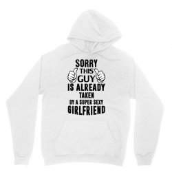 Sorry This Guy Is Already Taken By A Super Sexy Girlfriend Unisex Hoodie | Artistshot