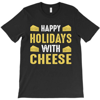 Happy Holidays With Cheese T-shirt Designed By Faical