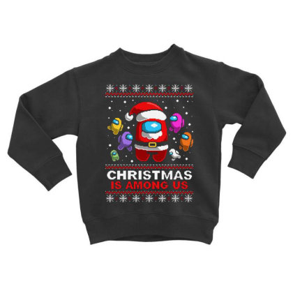 Christmas Is Among Us Ugly Toddler Sweatshirt Designed By Conco335@gmail.com