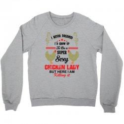 Super Sexy Chicken Lady Crewneck Sweatshirt | Artistshot