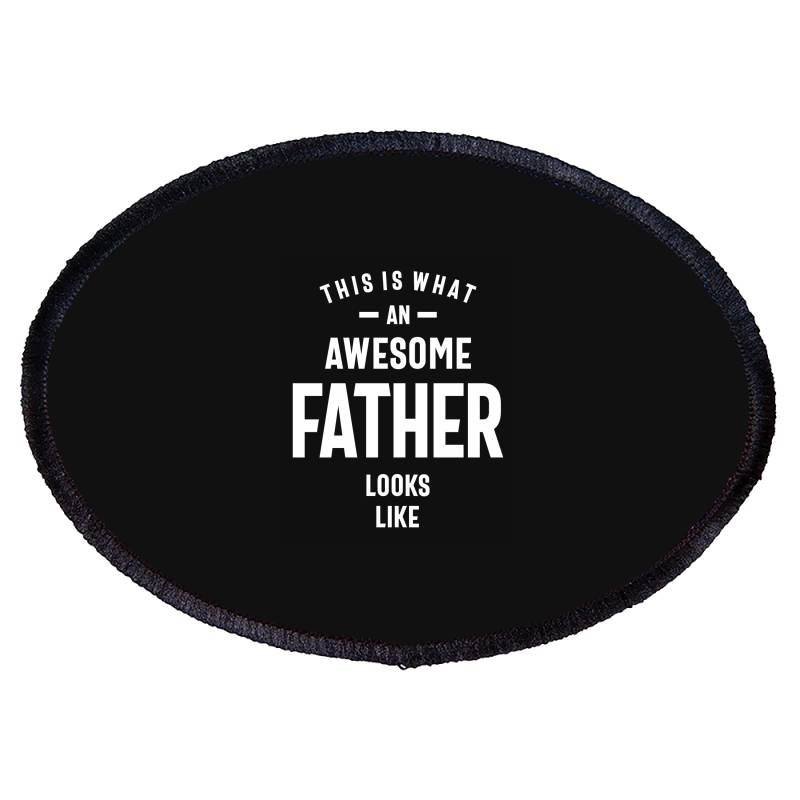 This Is What An Awesome Father Looks Like Oval Patch   Artistshot