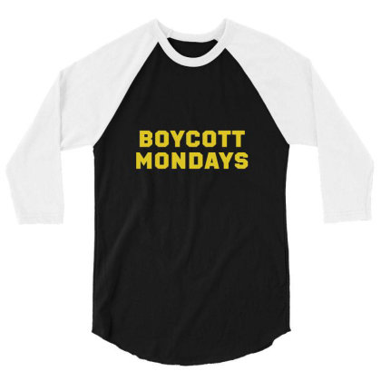 Boycott Mondays 3/4 Sleeve Shirt Designed By Dyarez