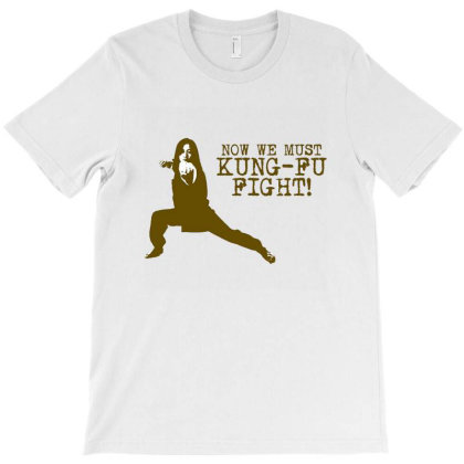 Now We Must Kung Fu Fight T-shirt Designed By Chritine