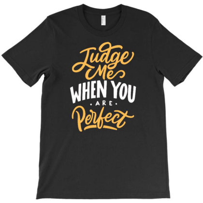 Judge Me When You Are Perfect T-shirt Designed By Ndaart
