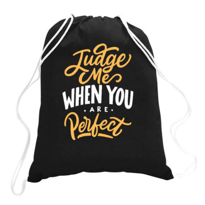 Judge Me When You Are Perfect Drawstring Bags Designed By Ndaart