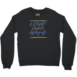 Love over hate Crewneck Sweatshirt | Artistshot