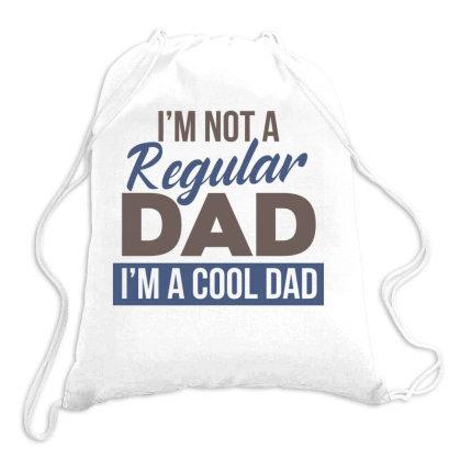 I'm Not A Regular Dad, I'm A Cool Dad Drawstring Bags Designed By Estore