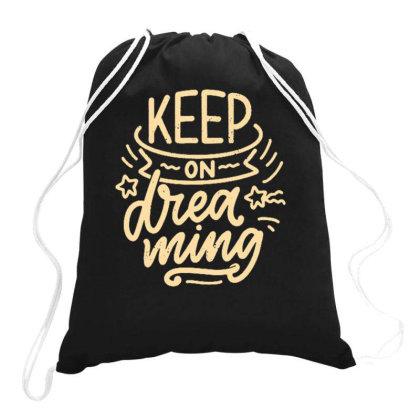 Keep On Dreaming Drawstring Bags Designed By Ndaart
