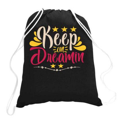 Keep On Dream Drawstring Bags Designed By Ndaart