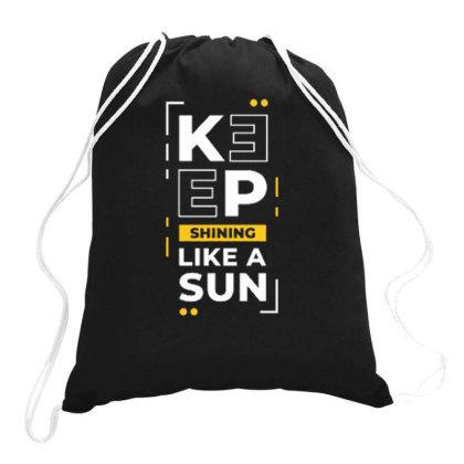 Keep Shining Like A Sun Drawstring Bags Designed By Ndaart