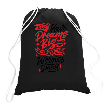 Keep Your Dreams Big And Your Worries Small Drawstring Bags Designed By Ndaart