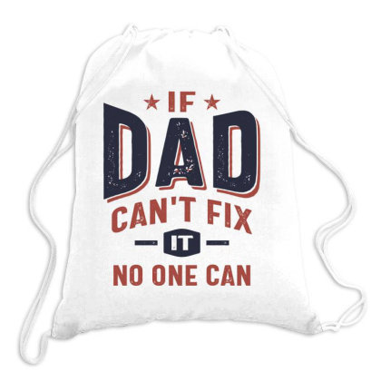 If Dad Can't Fix It No One Can | Father Grandpa Gift Drawstring Bags Designed By Cidolopez
