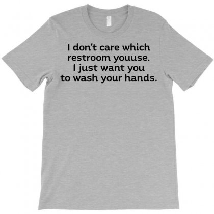 I Dont Care Which Restroom You Use I Just Want You To Wash Your Hands T Shirt T-shirt Designed By Hbk