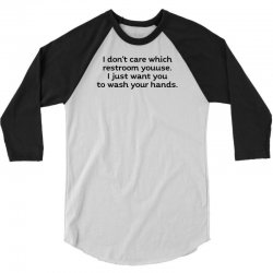 i dont care which restroom you use i just want you to wash your hands t shirt 3/4 Sleeve Shirt | Artistshot