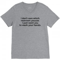 i dont care which restroom you use i just want you to wash your hands t shirt V-Neck Tee | Artistshot