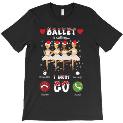 Ballet Is Calling I Must Go Christmas Gifts T-shirt Designed By Hoainv