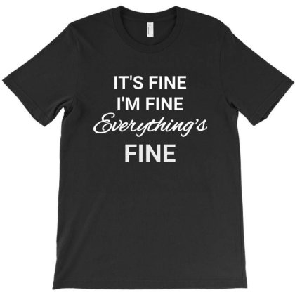 It's Fine I'm Fine Everything's Fine T-shirt Designed By Jack14