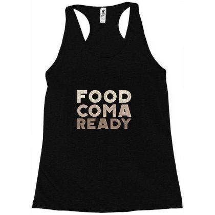 Food Coma Ready Racerback Tank Designed By Asatya