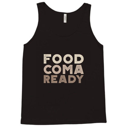 Food Coma Ready Tank Top Designed By Asatya