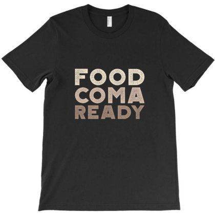 Food Coma Ready T-shirt Designed By Asatya
