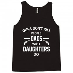 GUNS DON'T KILL PEOPLE  DADS WITH DAUGHTERS DO Tank Top | Artistshot