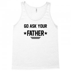 GO ASK YOUR FATHER Tank Top   Artistshot