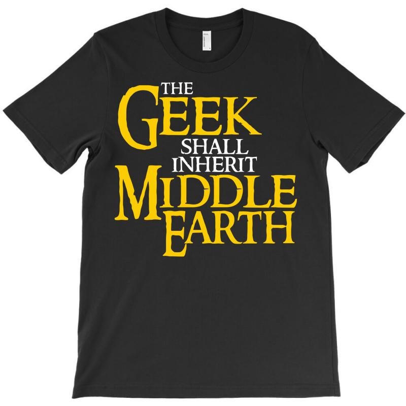 Geek Shall Inherit Middle Earth T-shirt | Artistshot