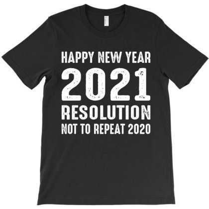 Happy New Year 2021 Resolution Not To Repeat 2020 T-shirt Designed By Faical