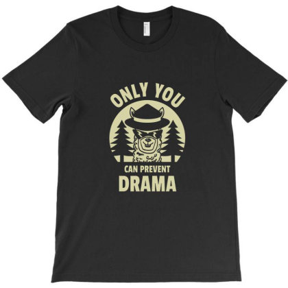 Only You Can Prevent Drama T-shirt Designed By Cannieron