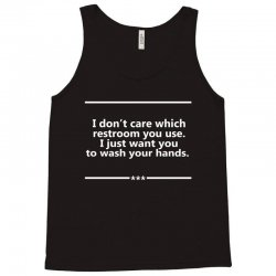 I Don't Care Which Restroom You Use. I Just Want You To Wash Your Hands. Tank Top | Artistshot