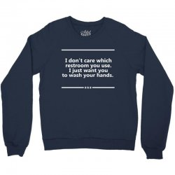 I Don't Care Which Restroom You Use. I Just Want You To Wash Your Hands. Crewneck Sweatshirt | Artistshot