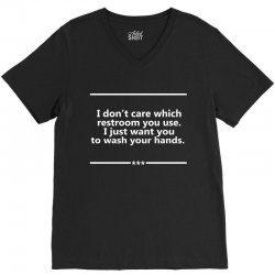 I Don't Care Which Restroom You Use. I Just Want You To Wash Your Hands. V-Neck Tee | Artistshot