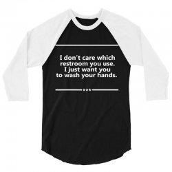 I Don't Care Which Restroom You Use. I Just Want You To Wash Your Hands. 3/4 Sleeve Shirt | Artistshot