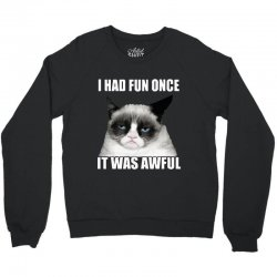 grumpy cat i had fun once it was awful Crewneck Sweatshirt | Artistshot