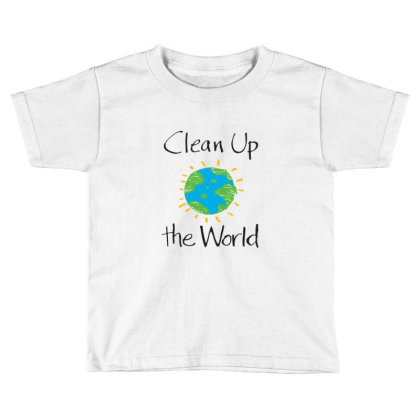 Clean Up The World Toddler T-shirt Designed By Coşkun