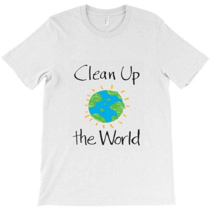 Clean Up The World T-shirt Designed By Coşkun